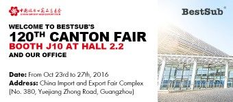 Welcome to BestSub's 120th Canton Fair Booth J10 at Hall 2.2 and Our Office