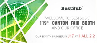Welcome to BestSub's 119th Canton Fair Booth and Our Office