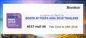 Invitation to BestSub Booth at FESPA Asia 2018 Thailand (#E37 Hall 98)