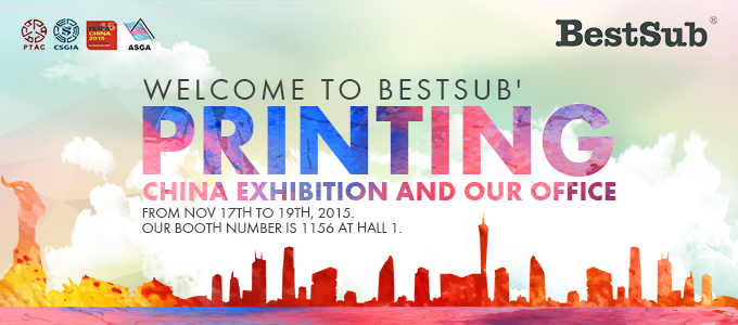 Welcome to BestSub' Printing China Exhibition and our Office