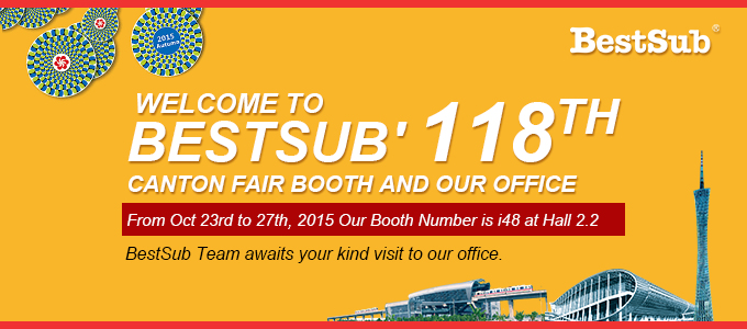 Welcome to BestSub' 118th Canton Fair Booth and our Office