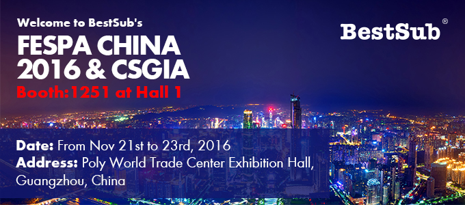 Welcome to BestSub's Booth #1251/Hall 1 at Fespa China 2016