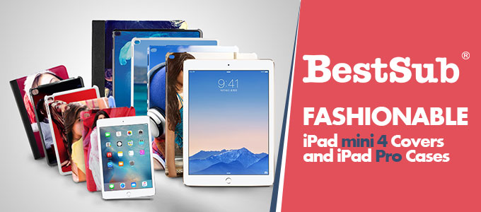 Fashionable iPad mini 4 Covers and iPad Pro Cases from BestSub