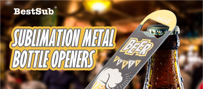 Sublimation Metal Bottle Openers from BestSub