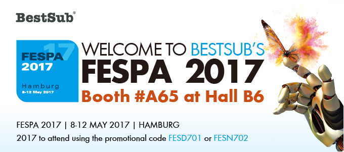 Last Reminder: Visitor Registration of FESPA 2017 to BestSub's Booth #A65 at Hall B6