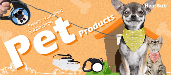 Newly Launched Sublimation Pet Products from BestSub