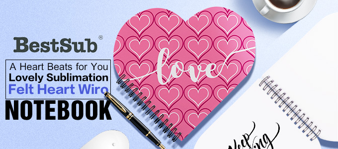 A Heart Beats for You—Lovely Sublimation Felt Heart Wiro Notebook from BestSub