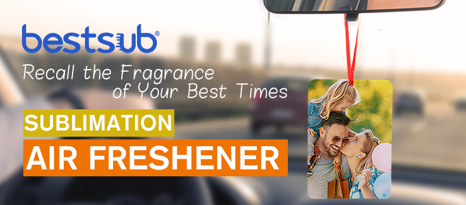 Recall the Fragrance of Your Best Times—Sublimation Air Freshener